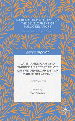 Latin American and Caribbean Perspectives on the Development of Public Relations: Other Voices - National Perspectives on the Development of Public Relations (Hardback)