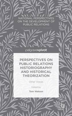 Perspectives on Public Relations Historiography and Historical Theorization: Other Voices - National Perspectives on the Development of Public Relations (Hardback)