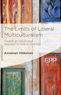 The Limits of Liberal Multiculturalism: Towards an Individuated Approach to Cultural Diversity - Palgrave Studies in Ethics and Public Policy (Hardback)