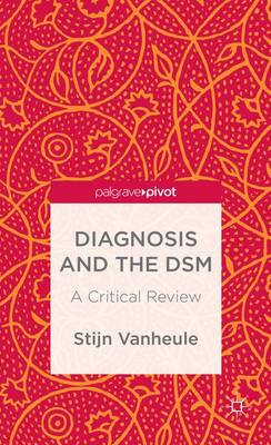 Diagnosis and the DSM: A Critical Review (Hardback)