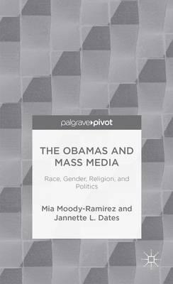 The Obamas and Mass Media: Race, Gender, Religion, and Politics (Hardback)