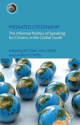 Mediated Citizenship: The Informal Politics of Speaking for Citizens in the Global South - Frontiers of Globalization (Hardback)