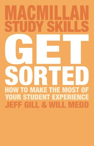 Get Sorted: How to make the most of your student experience - Macmillan Study Skills (Paperback)
