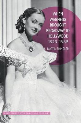 When Warners Brought Broadway to Hollywood, 1923-1939 - Palgrave Studies in Screen Industries and Performance (Hardback)