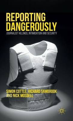 Reporting Dangerously: Journalist Killings, Intimidation and Security (Hardback)
