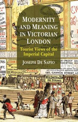 Modernity and Meaning in Victorian London: Tourist Views of the Imperial Capital (Hardback)