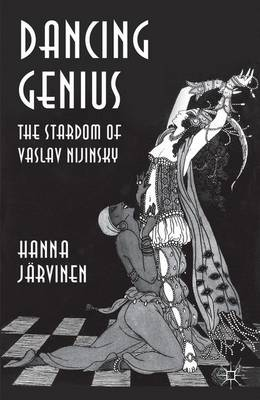 Dancing Genius: The Stardom of Vaslav Nijinsky (Hardback)