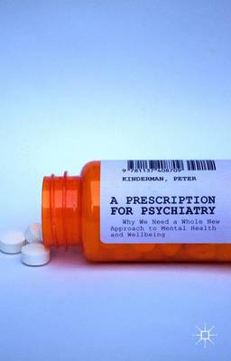 A Prescription for Psychiatry: Why We Need a Whole New Approach to Mental Health and Wellbeing (Hardback)