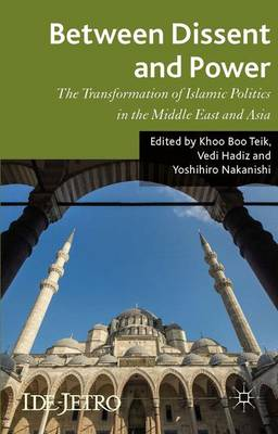 Between Dissent and Power: The Transformation of Islamic Politics in the Middle East and Asia - IDE-JETRO Series (Hardback)