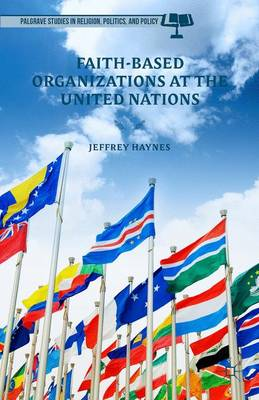 Faith-Based Organizations at the United Nations - Palgrave Studies in Religion, Politics, and Policy (Hardback)