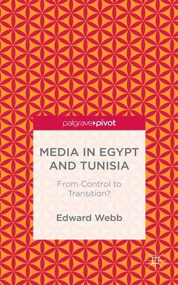 Media in Egypt and Tunisia: From Control to Transition? (Hardback)