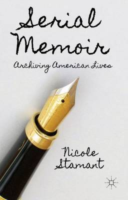 Serial Memoir: Archiving American Lives (Hardback)