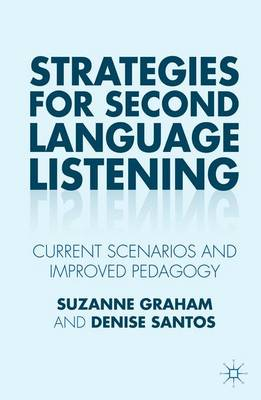 Strategies for Second Language Listening: Current Scenarios and Improved Pedagogy (Hardback)