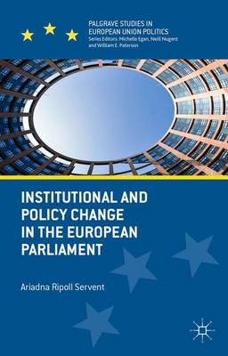 Institutional and Policy Change in the European Parliament: Deciding on Freedom, Security and Justice - Palgrave Studies in European Union Politics (Hardback)