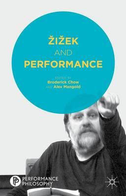 Zizek and Performance - Performance Philosophy (Hardback)