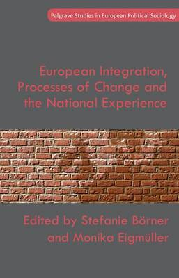 European Integration, Processes of Change and the National Experience - Palgrave Studies in European Political Sociology (Hardback)