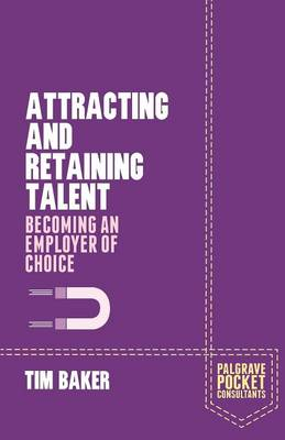 Attracting and Retaining Talent: Becoming an Employer of Choice - Palgrave Pocket Consultants (Paperback)