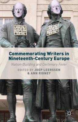Commemorating Writers in Nineteenth-Century Europe: Nation-Building and Centenary Fever (Hardback)