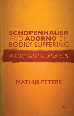 Schopenhauer and Adorno on Bodily Suffering: A Comparative Analysis (Hardback)