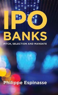 IPO Banks: Pitch, Selection and Mandate (Hardback)