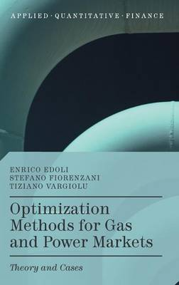 Optimization Methods for Gas and Power Markets: Theory and Cases - Applied Quantitative Finance (Hardback)