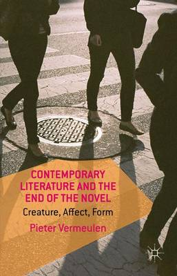 Contemporary Literature and the End of the Novel: Creature, Affect, Form (Hardback)