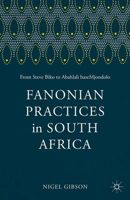 Fanonian Practices in South Africa: From Steve Biko to Abahlali baseMjondolo (Paperback)