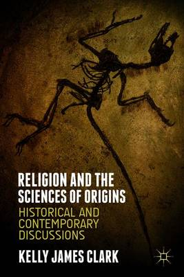 Religion and the Sciences of Origins: Historical and Contemporary Discussions (Paperback)
