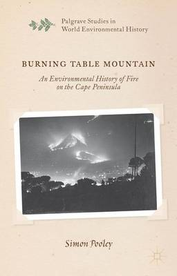 Burning Table Mountain: An Environmental History of Fire on the Cape Peninsula - Palgrave Studies in World Environmental History (Hardback)