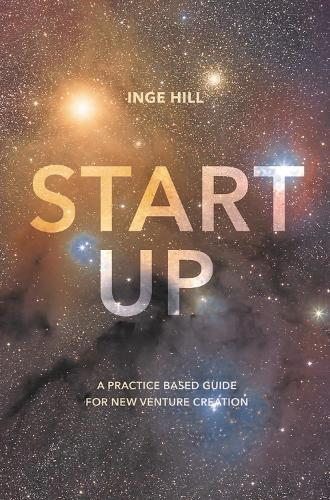 Start-Up: A Practice Based Guide For New Venture Creation (Paperback)