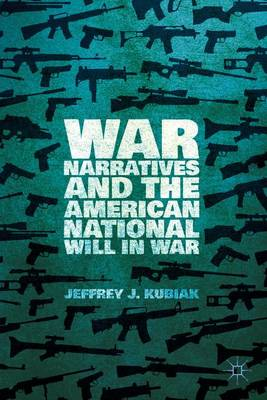 War Narratives and the American National Will in War (Hardback)