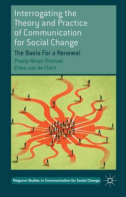 Interrogating the Theory and Practice of Communication for Social Change: The Basis For a Renewal - Palgrave Studies in Communication for Social Change (Hardback)