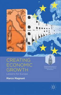 Creating Economic Growth: Lessons for Europe - Palgrave Advances in Regional and Urban Economics (Hardback)