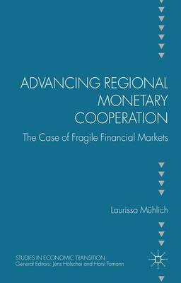 Advancing Regional Monetary Cooperation: The Case of Fragile Financial Markets - Studies in Economic Transition (Hardback)