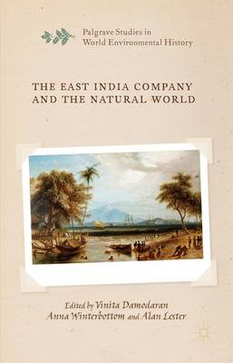 The East India Company and the Natural World - Palgrave Studies in World Environmental History (Hardback)
