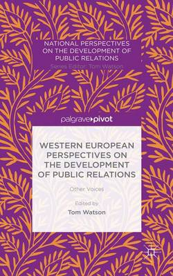 Western European Perspectives on the Development of Public Relations: Other Voices - National Perspectives on the Development of Public Relations (Hardback)