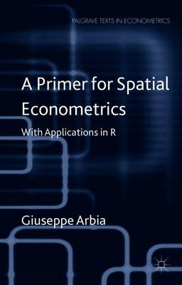 A Primer for Spatial Econometrics: With Applications in R - Palgrave Texts in Econometrics (Paperback)