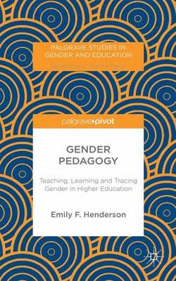 Gender Pedagogy: Teaching, Learning and Tracing Gender in Higher Education - Palgrave Studies in Gender and Education (Hardback)