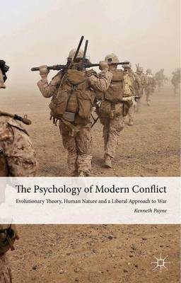 The Psychology of Modern Conflict: Evolutionary Theory, Human Nature and a Liberal Approach to War (Hardback)