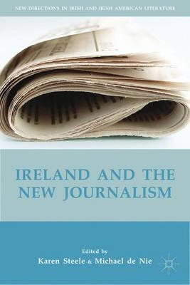 Ireland and the New Journalism - New Directions in Irish and Irish American Literature (Hardback)