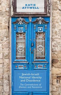 Jewish-Israeli National Identity and Dissidence: The Contradictions of Zionism and Resistance (Hardback)