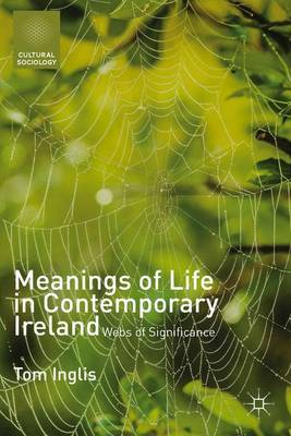 Meanings of Life in Contemporary Ireland: Webs of Significance - Cultural Sociology (Hardback)