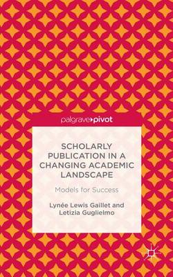 Scholarly Publication in a Changing Academic Landscape: Models for Success (Hardback)