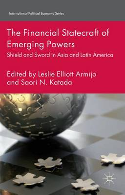 The Financial Statecraft of Emerging Powers: Shield and Sword in Asia and Latin America - International Political Economy Series (Hardback)