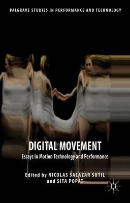 Digital Movement: Essays in Motion Technology and Performance - Palgrave Studies in Performance and Technology (Hardback)