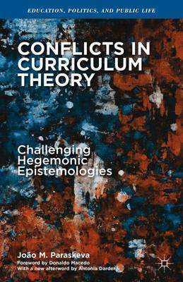 Conflicts in Curriculum Theory: Challenging Hegemonic Epistemologies - Education, Politics and Public Life (Paperback)