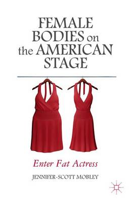 Female Bodies on the American Stage: Enter Fat Actress (Hardback)