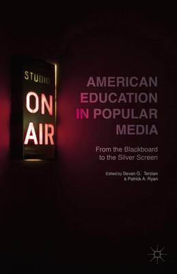 American Education in Popular Media: From the Blackboard to the Silver Screen (Hardback)