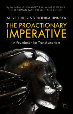 The Proactionary Imperative: A Foundation for Transhumanism (Paperback)