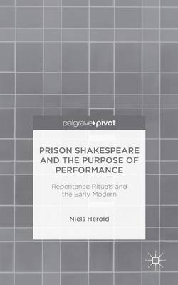 Prison Shakespeare and the Purpose of Performance: Repentance Rituals and the Early Modern (Hardback)